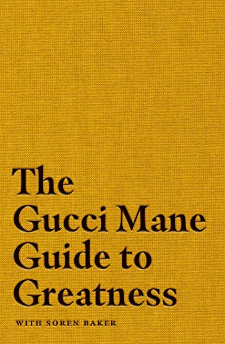 The Gucci Mane Guide To Greatness
