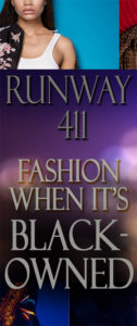 Runway 411 Fashion When It's Black-Owned